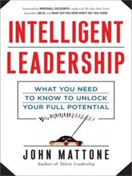 Book Intelligent Leadership: What You Need to Know to Unlock Your Full Potential by John Mattone
