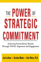 The Power of Strategic Commitment: Achieving Extraordinary Results Through Total Alignment and…