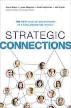 Strategic Connections: The New Face Of Networking In A Collaborative World