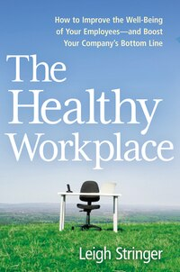 The Healthy Workplace: How To Improve The Well-being Of Your Employees - And Boost Your Company's…