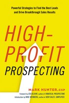 High-profit Prospecting: Powerful Strategies To Find The Best Leads And Drive Breakthrough Sales…