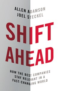 Shift Ahead: How The Best Companies Stay Relevant In A Fast-changing World