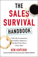 The Sales Survival Handbook: Cold Calls, Commissions, And Caffeine Addiction--the Real Truth About…