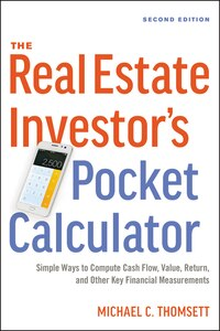 The Real Estate Investor's Pocket Calculator: Simple Ways To Compute Cash Flow, Value, Return, And…