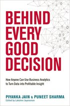 Behind Every Good Decision: How Anyone Can Use Business Analytics to Turn Data into Profitable…