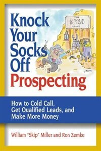 Book Knock Your Socks off Prospecting: How to Cold Call, Get Qualified Leads, and Make More Money by William skip Miller