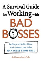 A Survival Guide for Working With Bad Bosses: Dealing With Bullies, Idiots, Back-Stabbers, and…