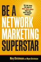 Be a Network Marketing Superstar: The One Book You Need to Make More Money than You Ever Thought…