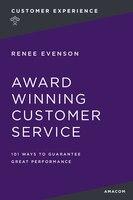 Award-Winning Customer Service: 101 Ways to Guarantee Great Performance