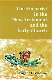 Book The Eucharist in the New Testament & the Early Church by Eugene A. Laverdiere