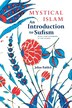 Mystical Islam: An Introduction to Sufism by Julian Baldick