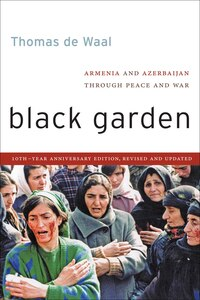 "Black Garden: ""armenia And Azerbaijan Through Peace And War, 10th Year Anniversary Edition, Revised…"