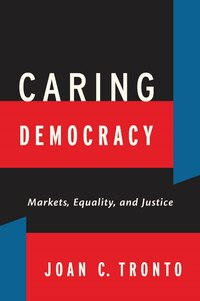 """Caring Democracy: """"markets, Equality, And Justice"""""""