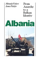 Albania (with new Postscript): From Anarchy to Balkan Identity
