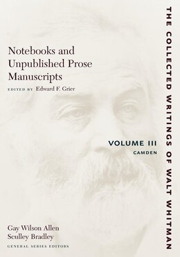 Book Notebooks and Unpublished Prose Manuscripts: Volume III: Camden by Walt Whitman