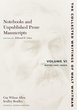 Book Notebooks and Unpublished Prose Manuscripts: Volume VI: Notes and Index by Walt Whitman