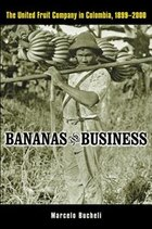 Bananas and Business: The United Fruit Company in Colombia, 1899-2000