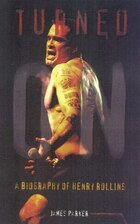 Turned On: A Biography of Henry Rollins