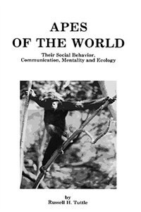 Apes Of The World: Their Social Behavior, Communication, Mentality, and Ecology