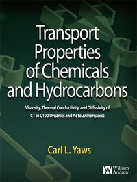 Transport Properties of Chemicals and Hydrocarbons: Viscosity, Thermal Conductivity, and…
