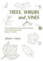 Trees, Shrubs, And Vines: A Pictorial Guide To The Ornamental Woody Plants Of The Northeastern…