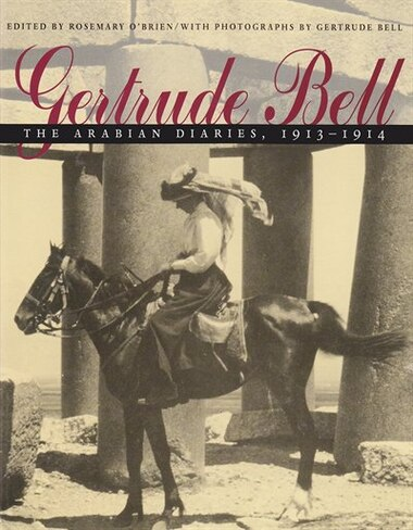 Gertrude Bell: The Arabian Diaries, 1913-1914 by Rosemary O'Brien