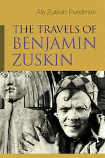 The Travels of Benjamin Zuskin by Ala Zuskin Perelman