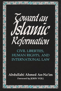 Toward an Islamic Reformation: Civil Liberties, Human Rights, & International Law