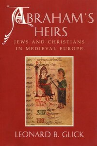 Abraham's Heirs: Jews And Christians In Medieval Europe