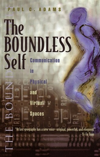 The Boundless Self: Communication In Physical And Virtual Spaces by Paul Adams