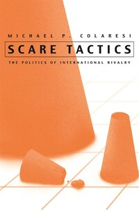 Scare Tactics: The Politics Of International Rivalry