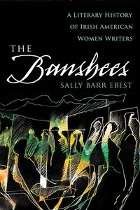 The Banshees: A Literary History of Irish American Women