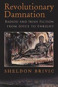 Revolutionary Damnation: Badiou and Irish Fiction from Joyce to Enright