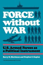 Force without War: U.S. Armed Forces as a Political Instrument
