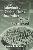 The Labyrinth of Capital Gains Tax Policy: A Guide for the Perplexed