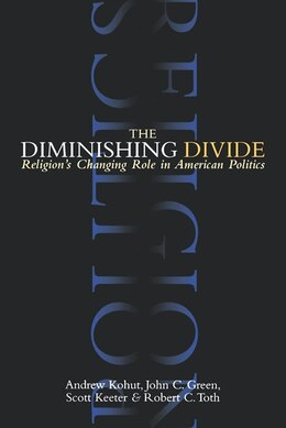 Book The Diminishing Divide: Religion's Changing Role in American Politics by Andrew Kohut