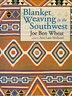 Blanket Weaving in the Southwest by Joe Ben Wheat