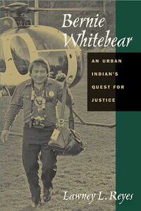 Bernie Whitebear: An Urban Indians Quest for Justice