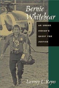 Bernie Whitebear: An Urban Indian's Quest for Justice