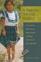 A Zapotec Natural History: Trees, Herbs, and Flowers, Birds, Beasts, and Bugs in the Life of San…