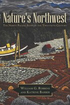 Natures Northwest: The North Pacific Slope in the Twentieth Century