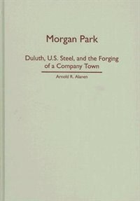 Morgan Park: Duluth, U.S. Steel, and the Forging of a Company Town