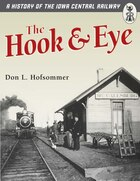 The Hook And Eye: A History of the Iowa Central Railway