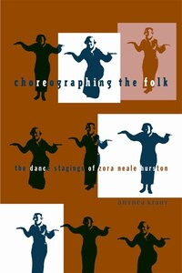 Choreographing the Folk: The Dance Stagings of Zora Neale Hurston