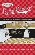 Finding Betty Crocker: The Secret Life Of America?s First Lady Of Food