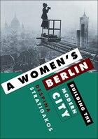 A Women's Berlin: Building the Modern City