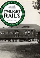Twilight Rails: The Final Era of Railroad Building in the Midwest