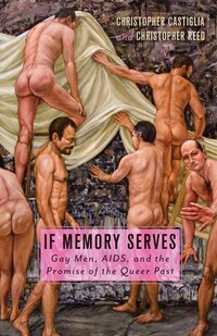 If Memory Serves: Gay Men, AIDS, and the Promise of the Queer Past