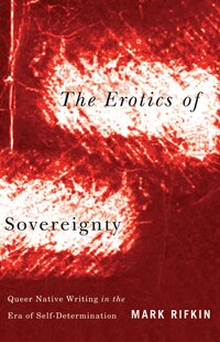 Erotics of Sovereignty: Queer Native Writing in the Era of Self-Determination
