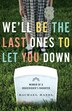 We'll Be The Last Ones To Let You Down: Memoir Of A Gravedigger's Daughter by Rachael Hanel